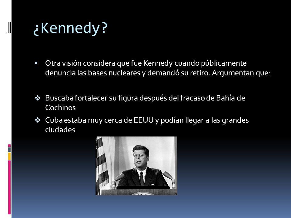 ¿Kennedy Otra visión considera que fue Kennedy cuando públicamente denuncia las bases nucleares y demandó su retiro. Argumentan que: