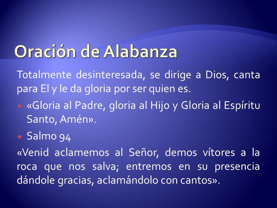 Oración de Alabanza Totalmente desinteresada, se dirige a Dios, canta para El y le da gloria por ser quien es.