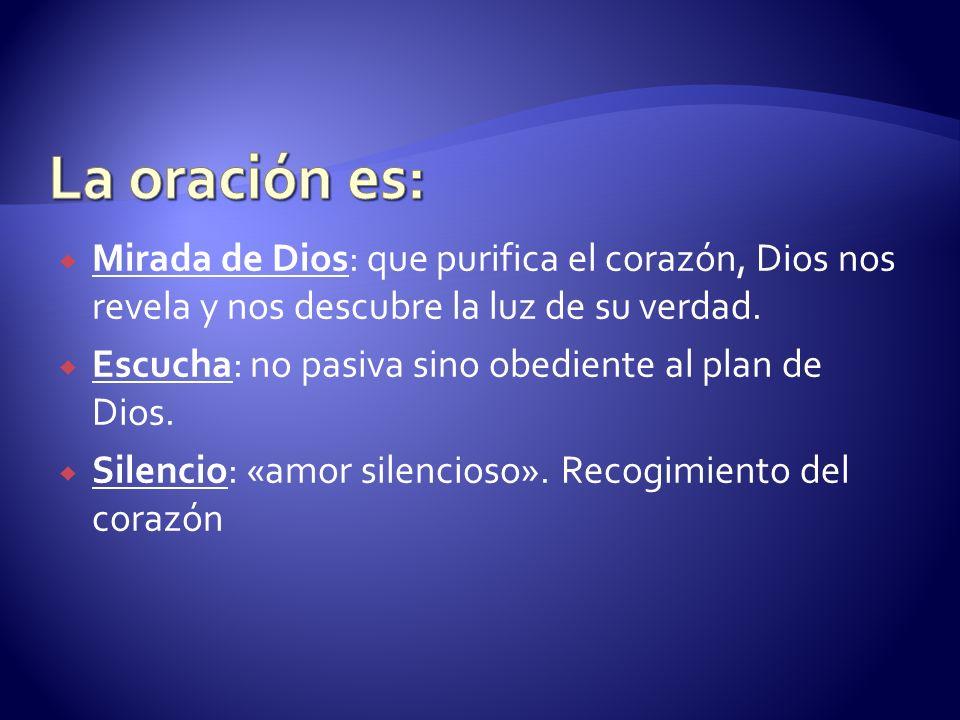 La oración es: Mirada de Dios: que purifica el corazón, Dios nos revela y nos descubre la luz de su verdad.