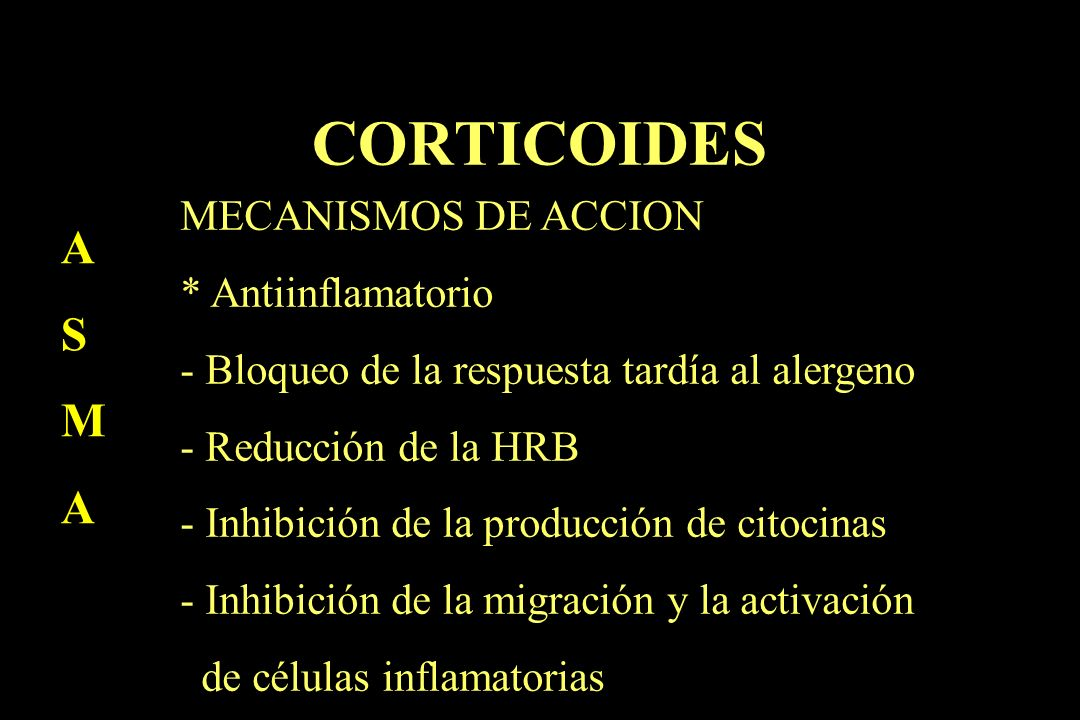 CORTICOIDES A S M MECANISMOS DE ACCION * Antiinflamatorio