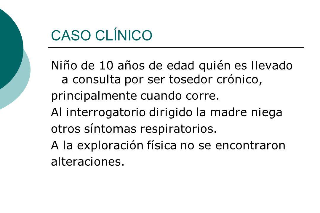 CASO CLÍNICO Niño de 10 años de edad quién es llevado a consulta por ser tosedor crónico, principalmente cuando corre.