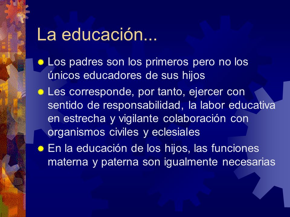 La educación... Los padres son los primeros pero no los únicos educadores de sus hijos.