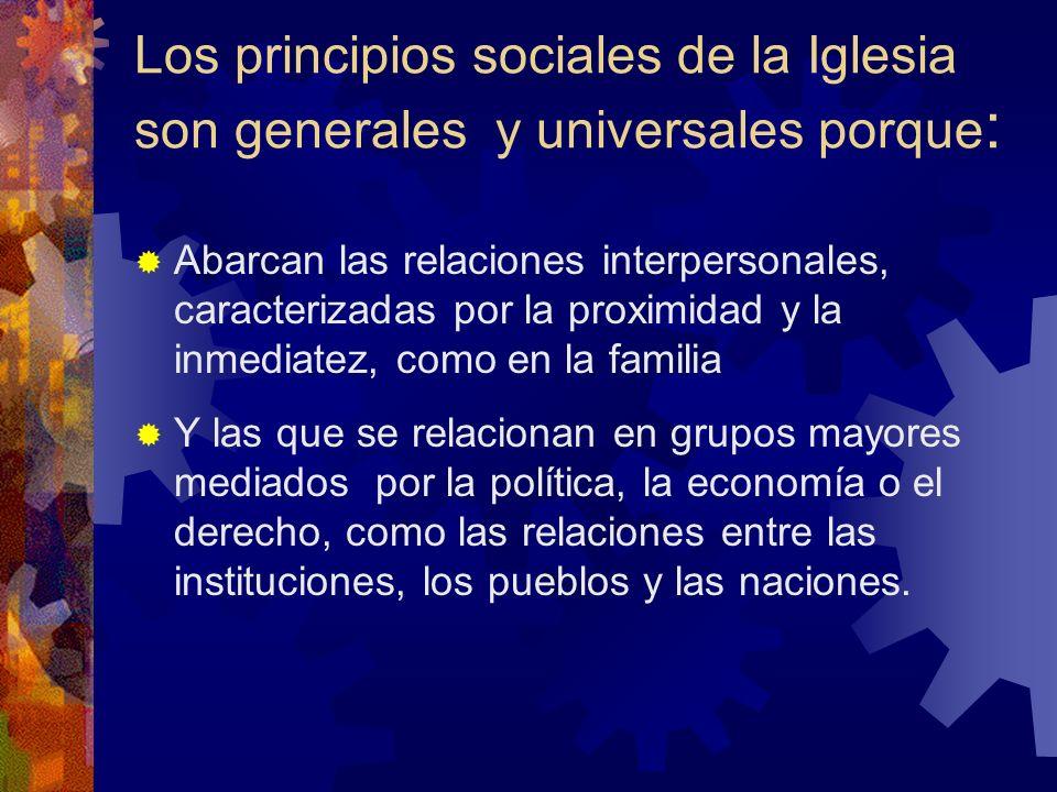 Los principios sociales de la Iglesia son generales y universales porque: