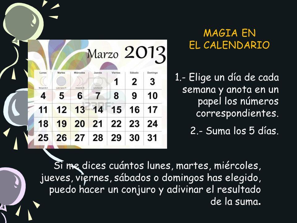 MAGIA EN EL CALENDARIO. 1.- Elige un día de cada semana y anota en un papel los números correspondientes.