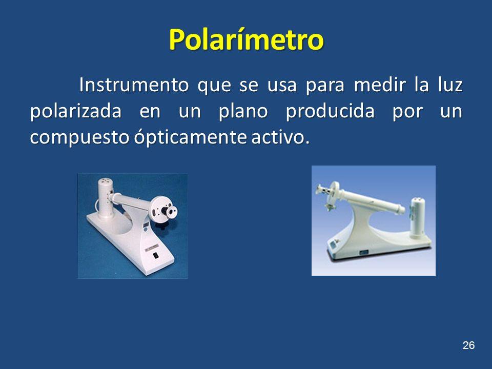 Polarímetro Instrumento que se usa para medir la luz polarizada en un plano producida por un compuesto ópticamente activo.