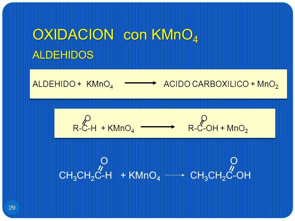 CH3CH2C-H + KMnO4 CH3CH2C-OH