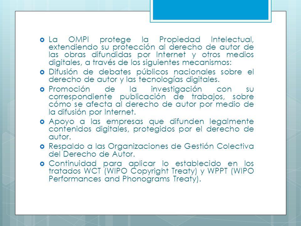 La OMPI protege la Propiedad Intelectual, extendiendo su protección al derecho de autor de las obras difundidas por Internet y otros medios digitales, a través de los siguientes mecanismos: