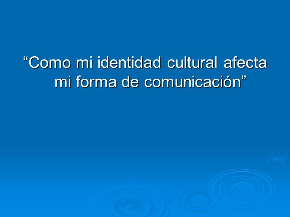 Como mi identidad cultural afecta mi forma de comunicación