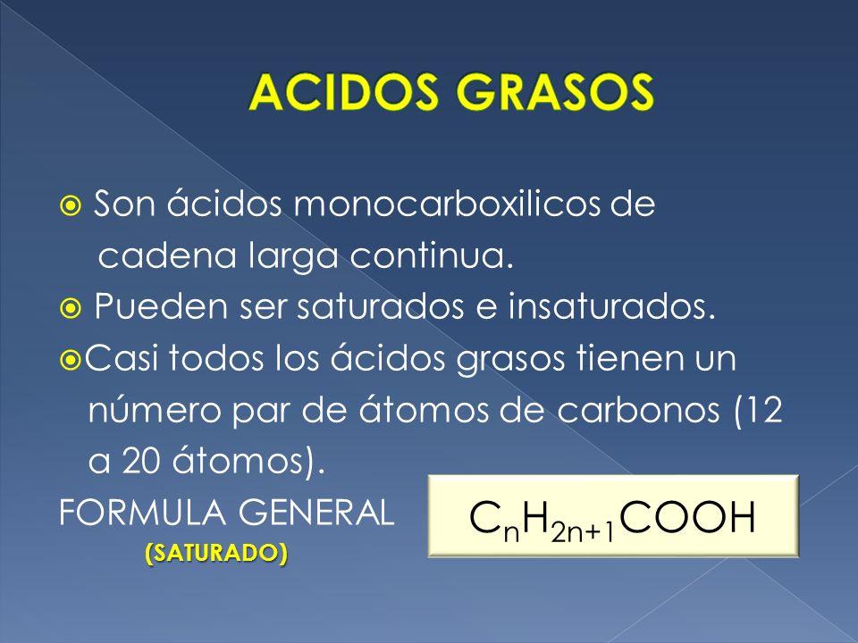 ACIDOS GRASOS CnH2n+1COOH Son ácidos monocarboxilicos de