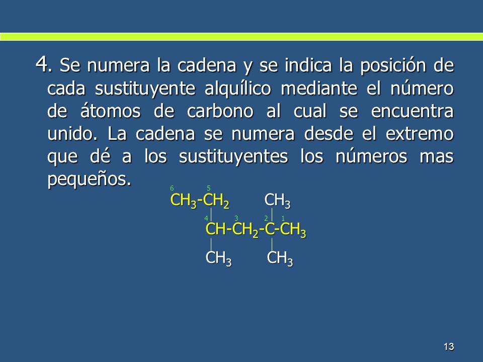 4. Se numera la cadena y se indica la posición de cada sustituyente alquílico mediante el número de átomos de carbono al cual se encuentra unido. La cadena se numera desde el extremo que dé a los sustituyentes los números mas pequeños.