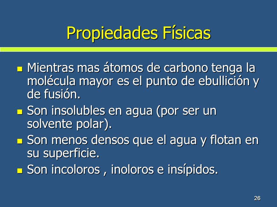 Propiedades Físicas Mientras mas átomos de carbono tenga la molécula mayor es el punto de ebullición y de fusión.