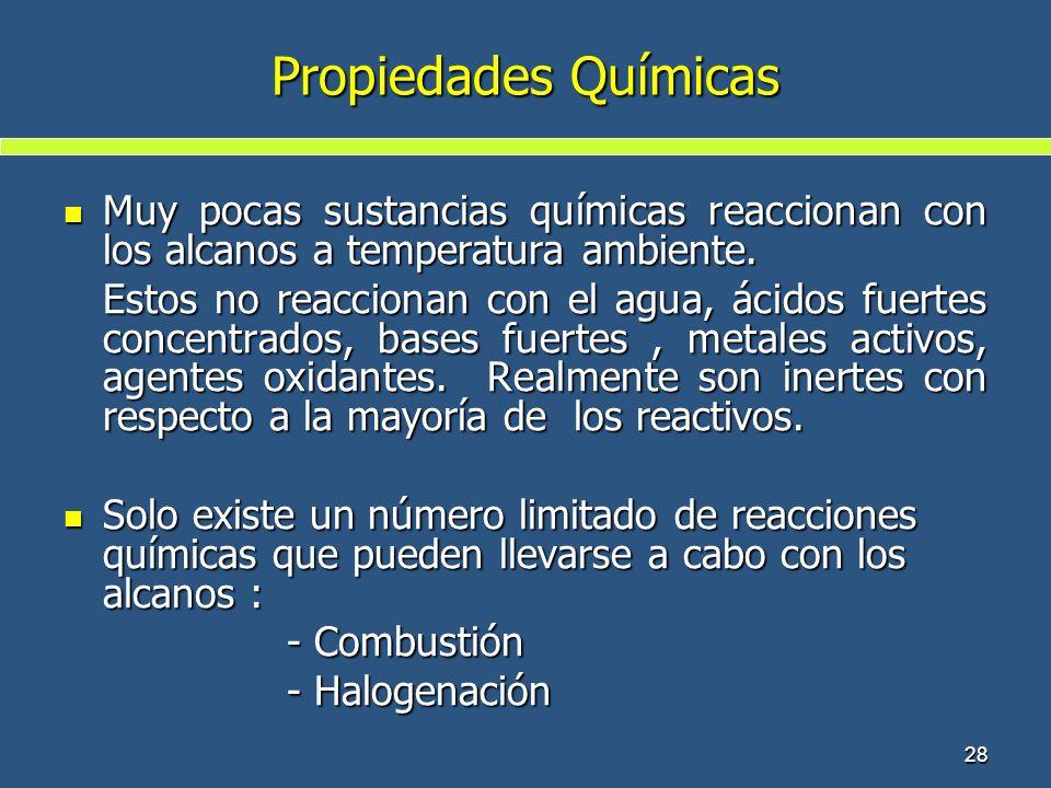 Propiedades Químicas Muy pocas sustancias químicas reaccionan con los alcanos a temperatura ambiente.