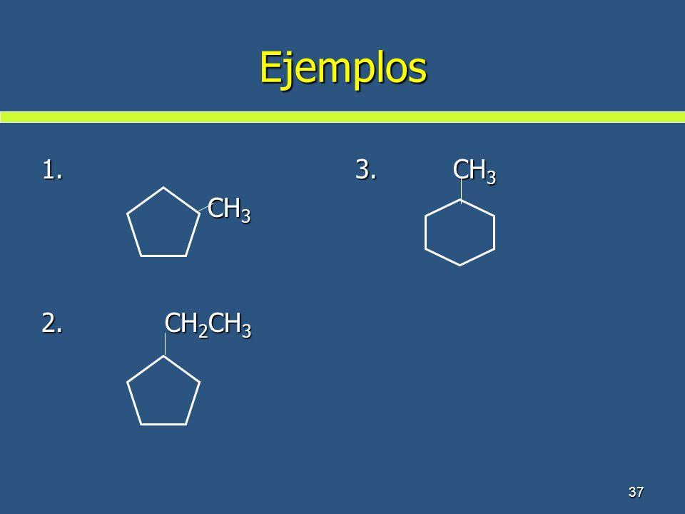Ejemplos 1. CH3 2. CH2CH3 3. CH3