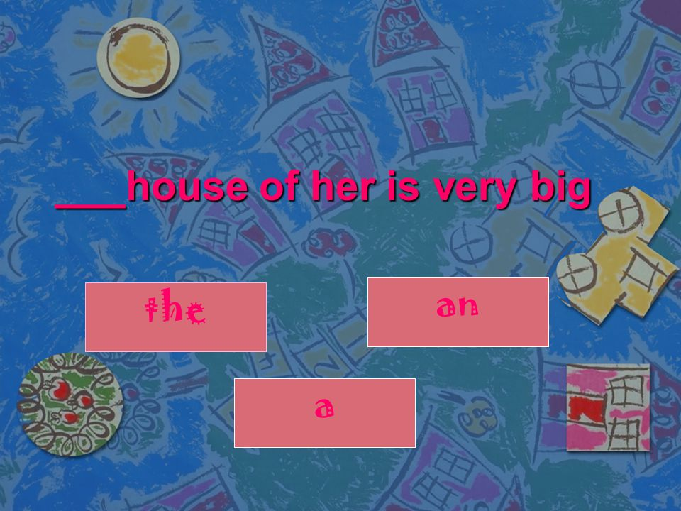 ___house of her is very big