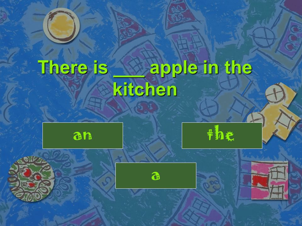There is ___ apple in the kitchen