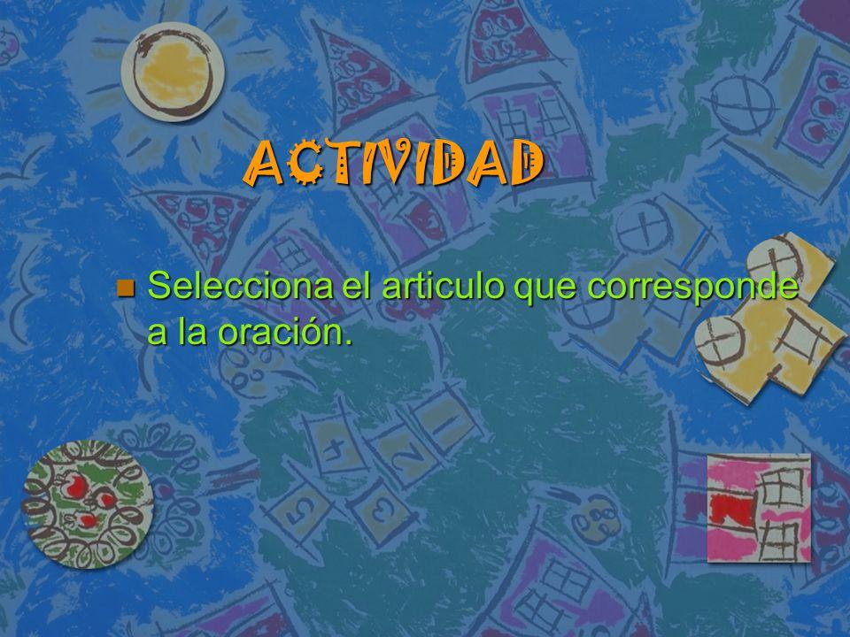 ACTIVIDAD Selecciona el articulo que corresponde a la oración.