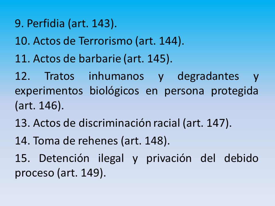 9. Perfidia (art. 143). 10. Actos de Terrorismo (art. 144). 11