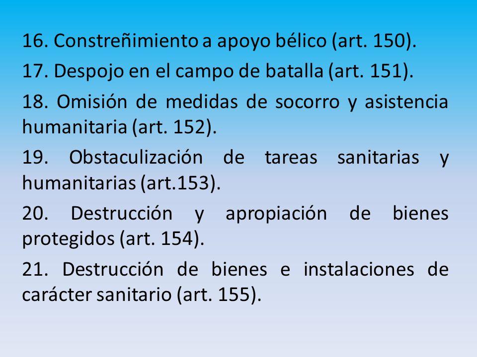 16. Constreñimiento a apoyo bélico (art. 150). 17