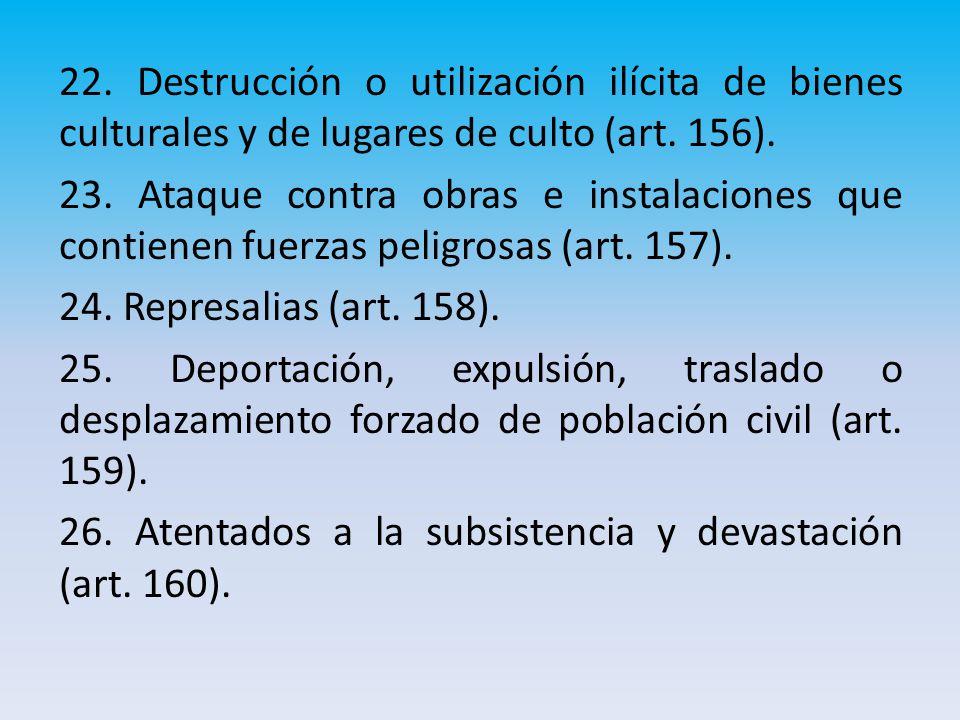 22. Destrucción o utilización ilícita de bienes culturales y de lugares de culto (art.