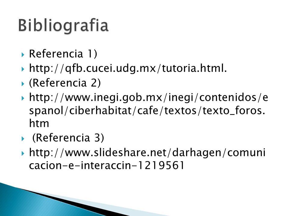 Bibliografia Referencia 1) http://qfb.cucei.udg.mx/tutoria.html.