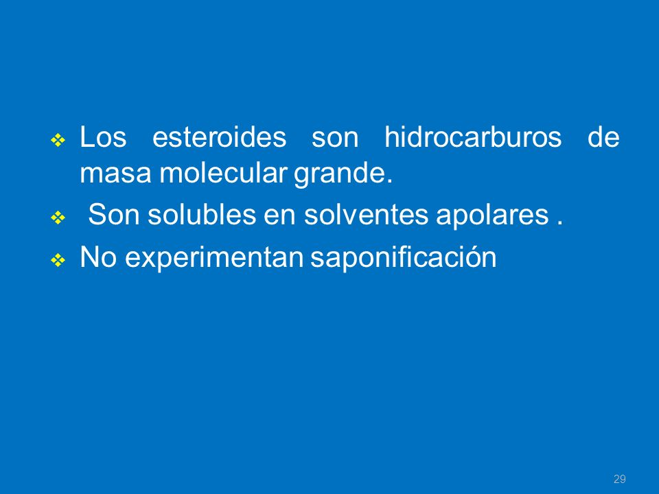 Los esteroides son hidrocarburos de masa molecular grande.