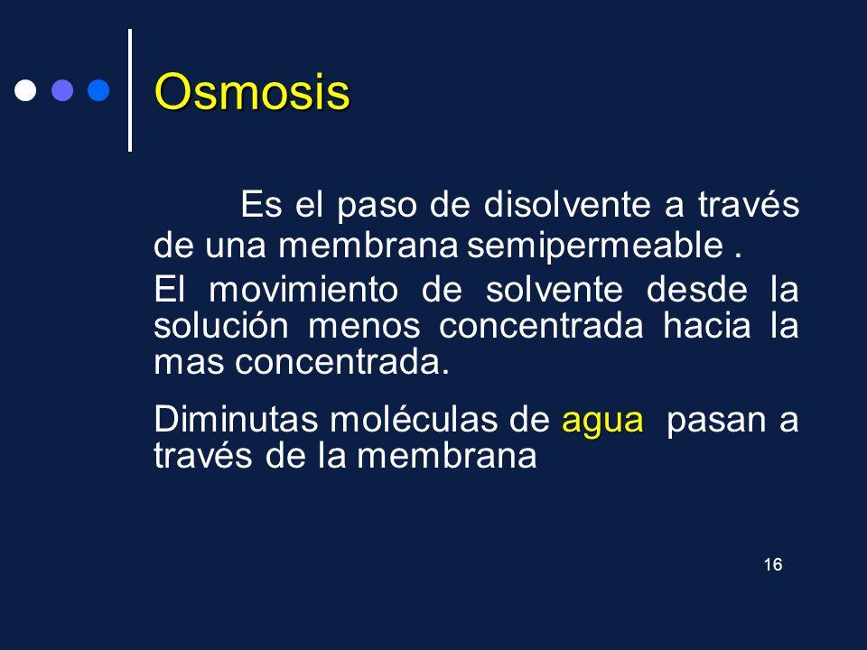 Osmosis Es el paso de disolvente a través de una membrana semipermeable .