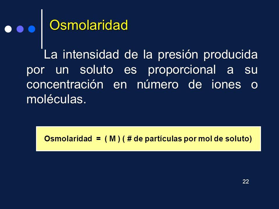 Osmolaridad = ( M ) ( # de partículas por mol de soluto)