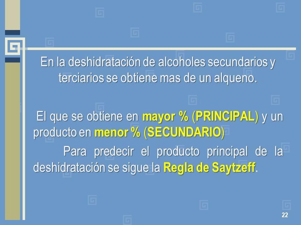 En la deshidratación de alcoholes secundarios y terciarios se obtiene mas de un alqueno.