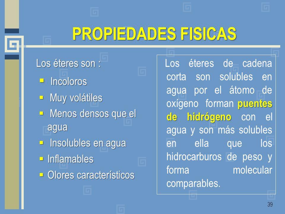 PROPIEDADES FISICAS Incoloros Los éteres son : Muy volátiles