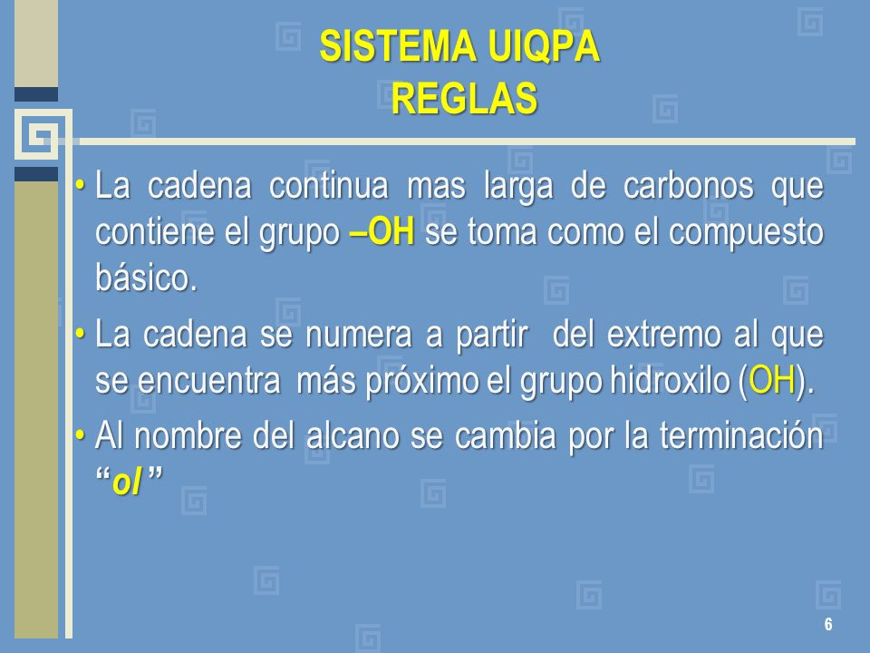 SISTEMA UIQPA REGLASLa cadena continua mas larga de carbonos que contiene el grupo –OH se toma como el compuesto básico.