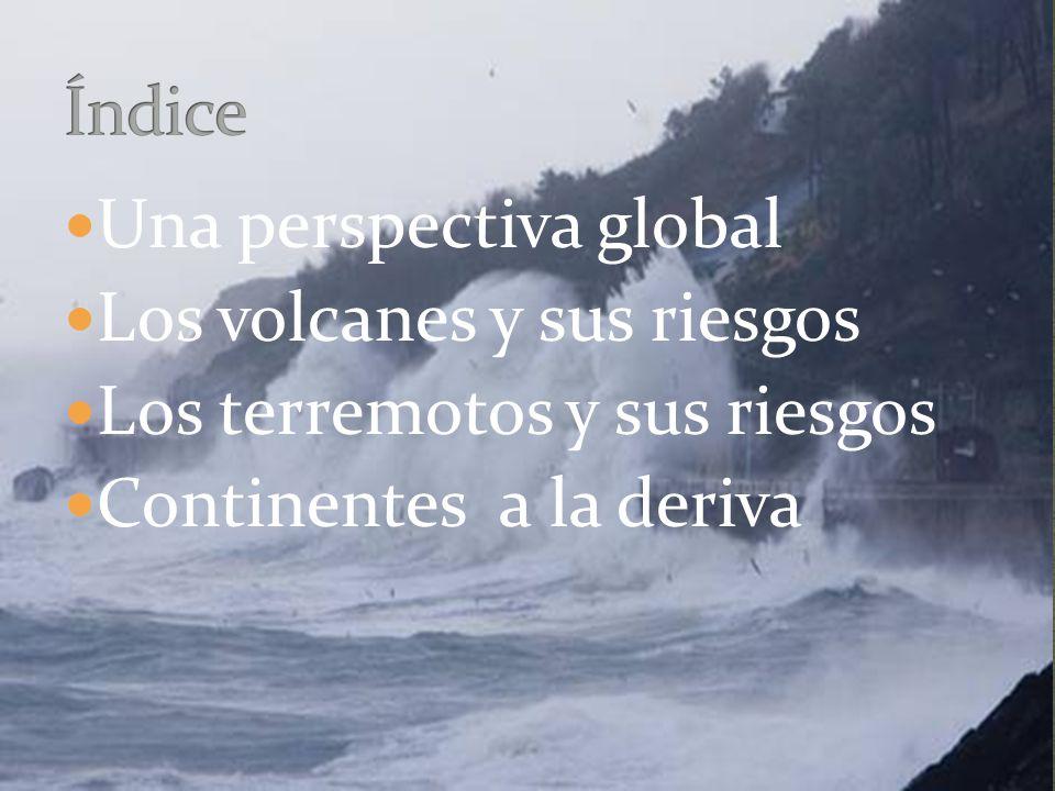 Índice Una perspectiva global. Los volcanes y sus riesgos.