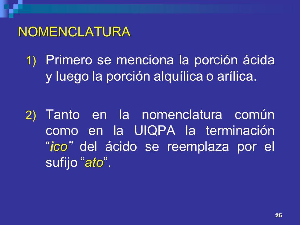 NOMENCLATURA Primero se menciona la porción ácida y luego la porción alquílica o arílica.