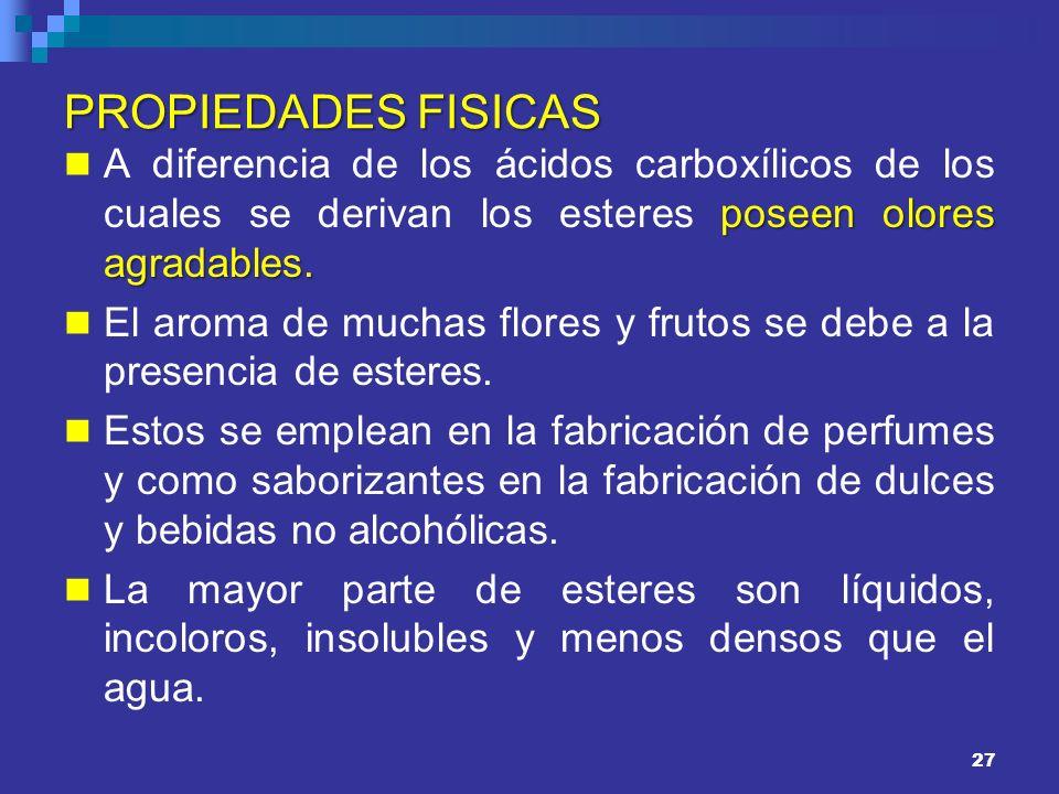 PROPIEDADES FISICAS A diferencia de los ácidos carboxílicos de los cuales se derivan los esteres poseen olores agradables.