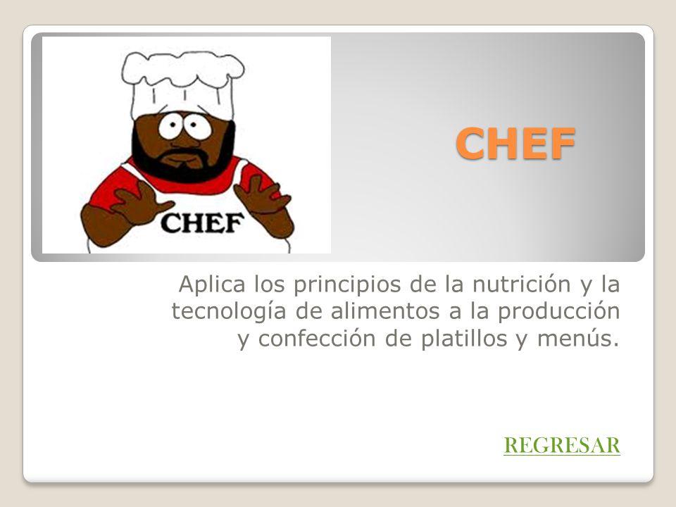 CHEF Aplica los principios de la nutrición y la tecnología de alimentos a la producción y confección de platillos y menús.
