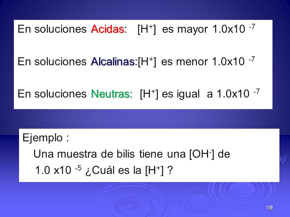 En soluciones Acidas: [H+] es mayor 1.0x10 -7