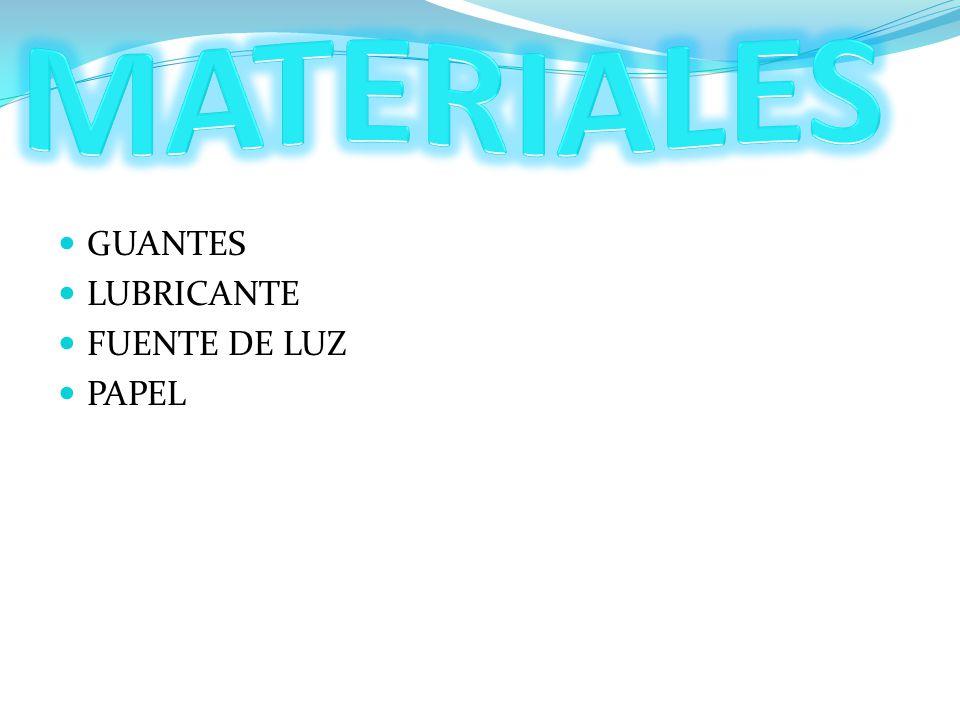 MATERIALES GUANTES LUBRICANTE FUENTE DE LUZ PAPEL