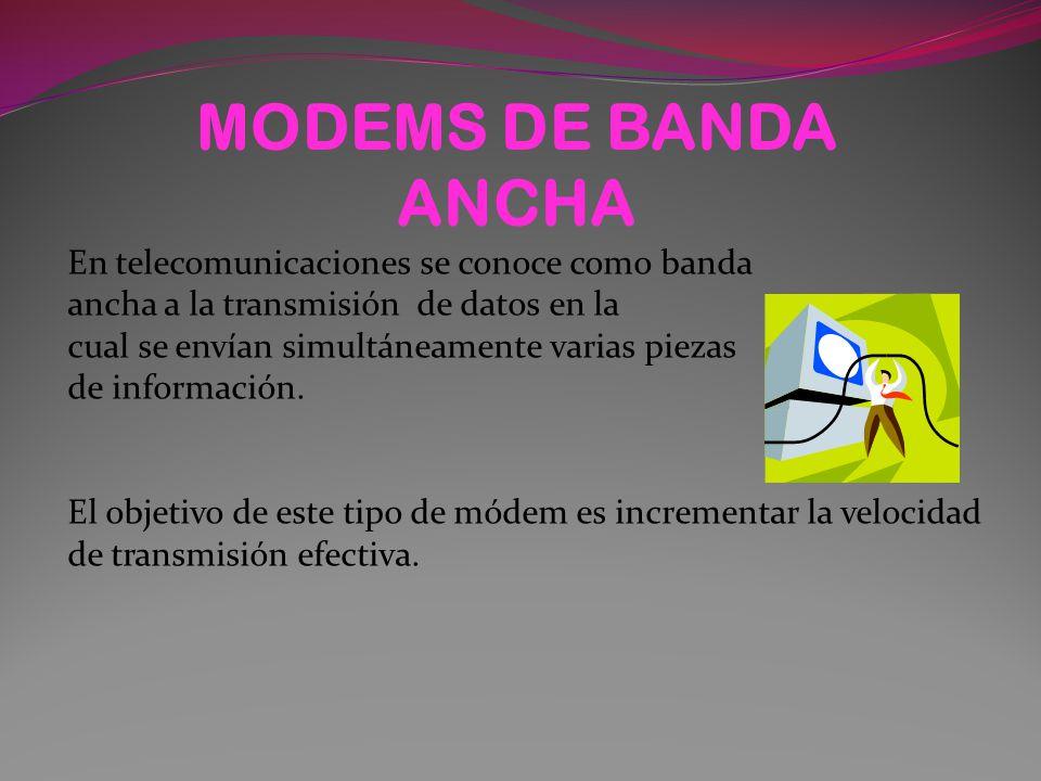 MODEMS DE BANDA ANCHA En telecomunicaciones se conoce como banda