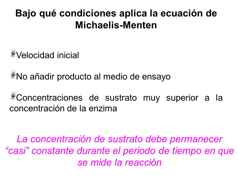 Bajo qué condiciones aplica la ecuación de Michaelis-Menten