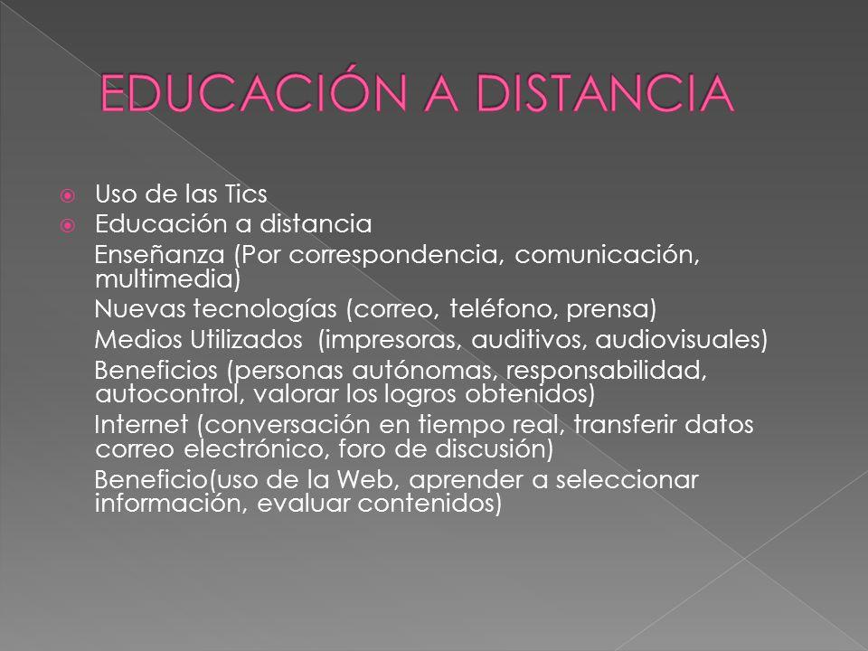 EDUCACIÓN A DISTANCIA Uso de las Tics Educación a distancia
