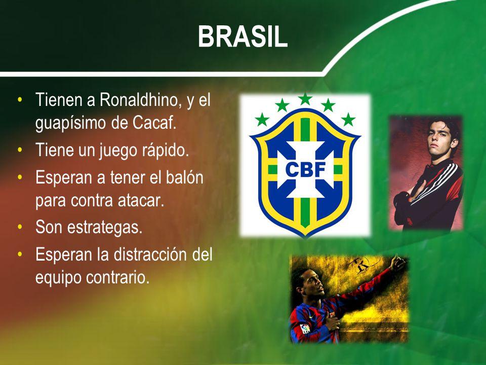BRASIL Tienen a Ronaldhino, y el guapísimo de Cacaf.