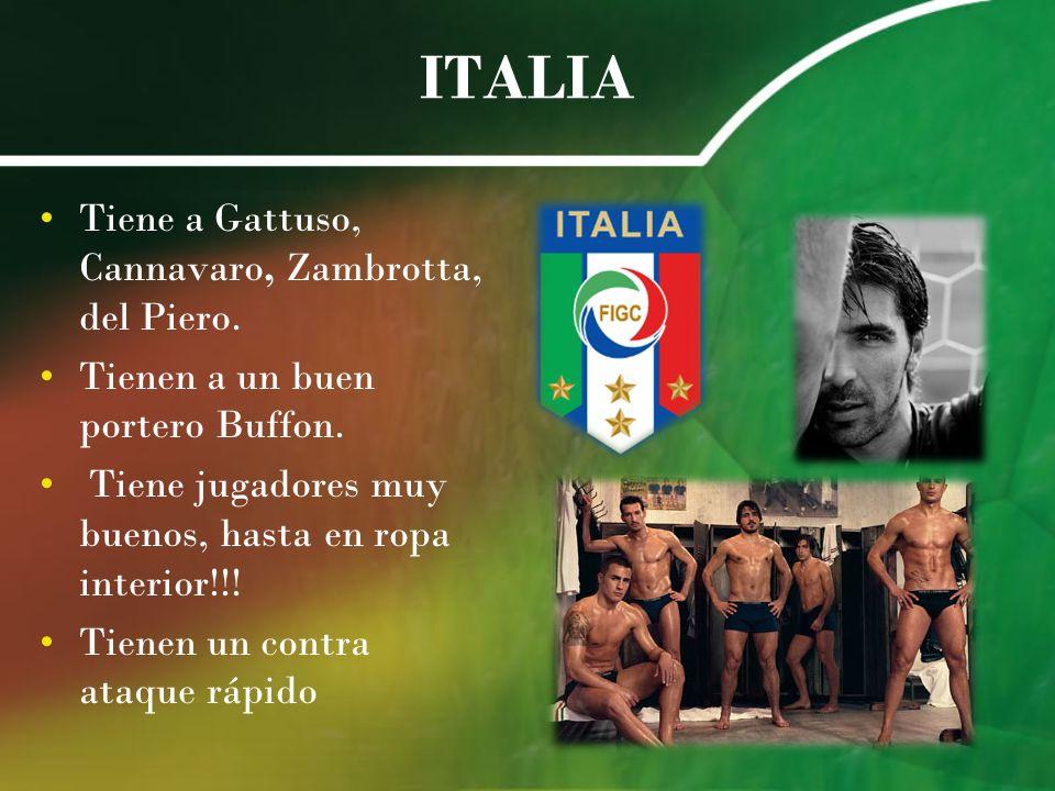 ITALIA Tiene a Gattuso, Cannavaro, Zambrotta, del Piero.