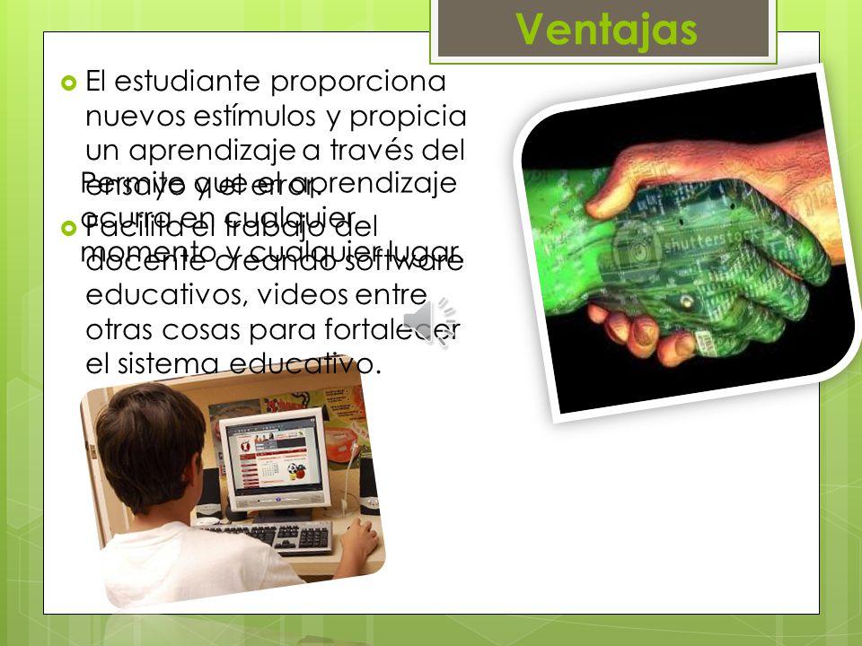 Ventajas El estudiante proporciona nuevos estímulos y propicia un aprendizaje a través del ensayo y el error.