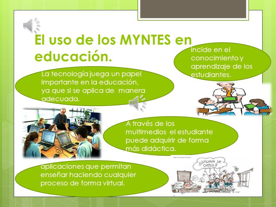 El uso de los MYNTES en educación.
