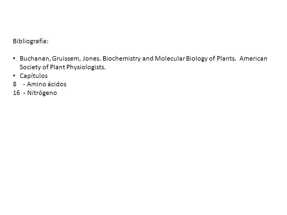 Bibliografía:Buchanan, Gruissem, Jones. Biochemistry and Molecular Biology of Plants. American Society of Plant Physiologists.