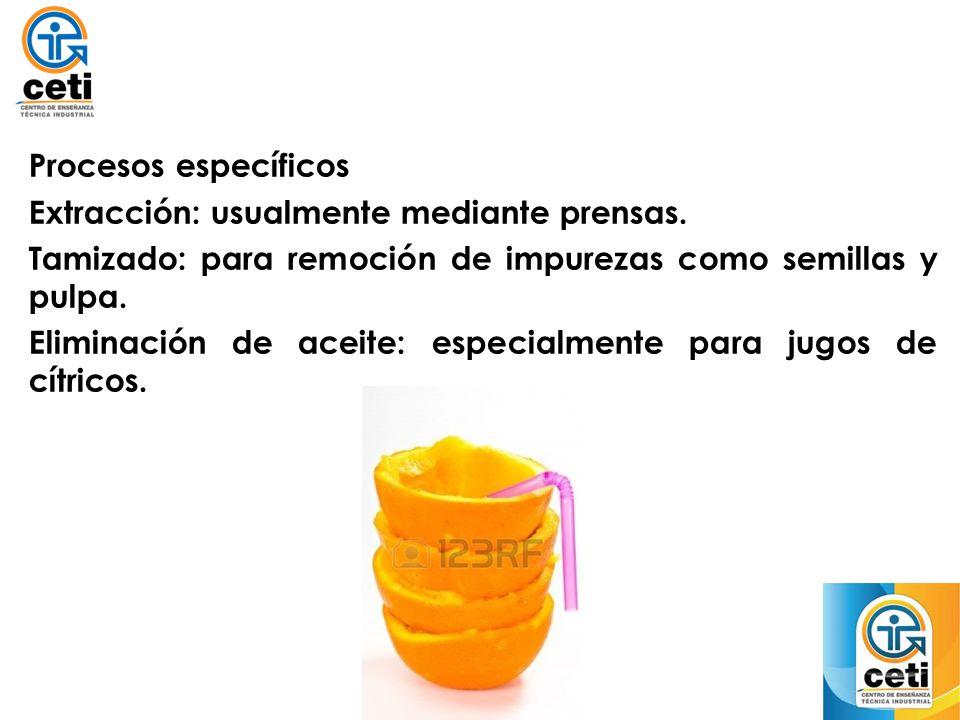 Procesos específicos Extracción: usualmente mediante prensas. Tamizado: para remoción de impurezas como semillas y pulpa.