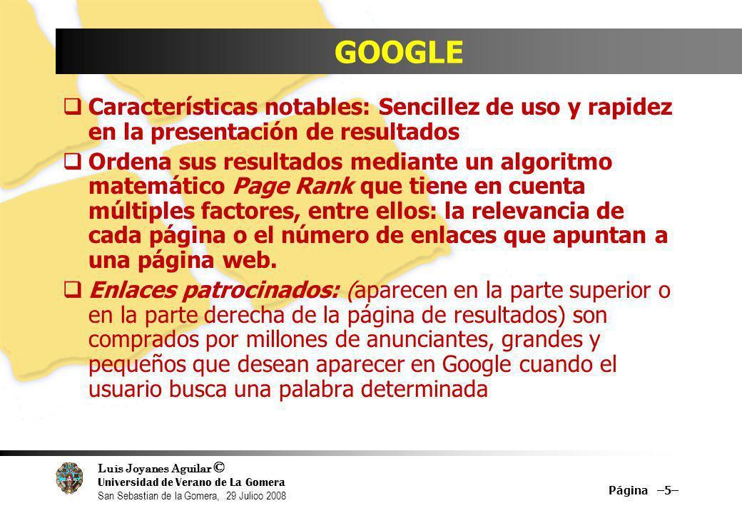 GOOGLE Características notables: Sencillez de uso y rapidez en la presentación de resultados.