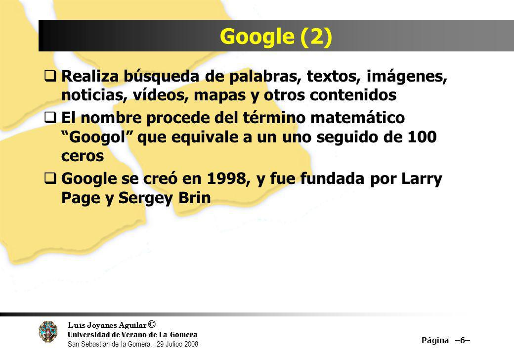 Google (2) Realiza búsqueda de palabras, textos, imágenes, noticias, vídeos, mapas y otros contenidos.