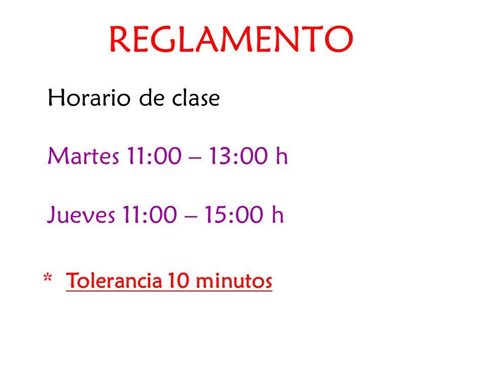 REGLAMENTO Horario de clase Martes 11:00 – 13:00 h