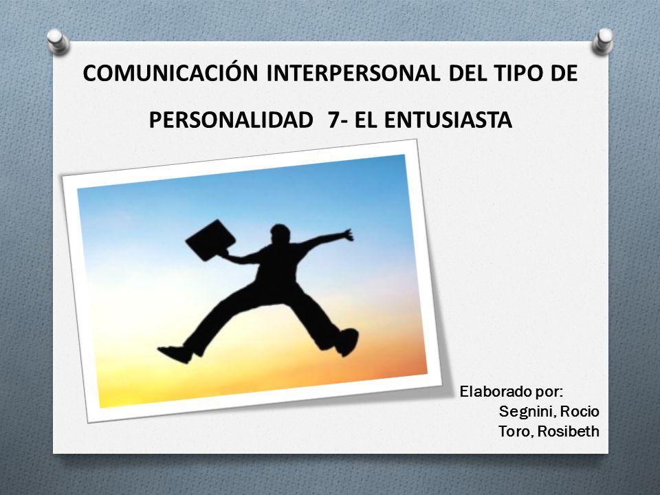 COMUNICACIÓN INTERPERSONAL DEL TIPO DE PERSONALIDAD 7- EL ENTUSIASTA