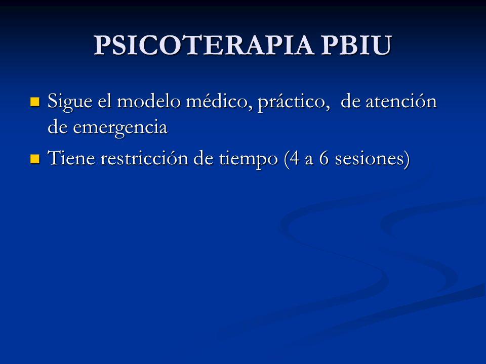 PSICOTERAPIA PBIU Sigue el modelo médico, práctico, de atención de emergencia.